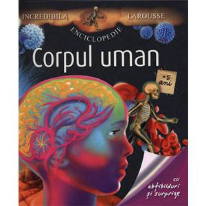 Incredibila enciclopedie Larousse. Corpul Uman