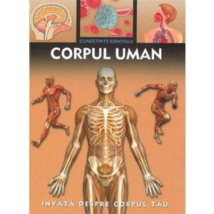 Corpul Uman. Învață despre Corpul Tău. Cunostințe Esențiale