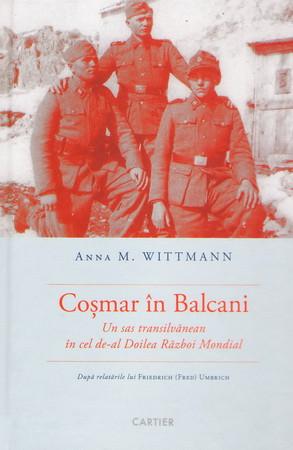 Coșmar în Balcani. Un sas transilvănean în cel de-al Doilea Război Mondial