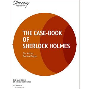 The Case-Book of Sherlock Holmes [eBook]