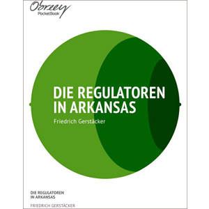 Die Regulatoren in Arkansas: Aus dem Waldleben Amerikas [eBook]