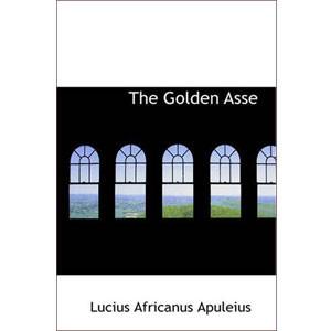 The Golden Asse [eBook]