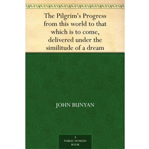 The Pilgrim's Progress From This World to That Which Is to Come Delivered Under the Similitude of a Dream, Wherein Is Discovered the Manner of His ... The Desired Country  [eBook]