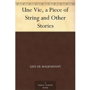 Une Vie, A Piece of String and Other Stories [eBook]
