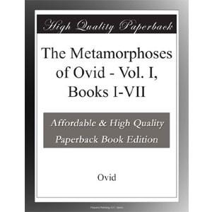 The Metamorphoses of Ovid - Vol. I, Books I-VII [eBook]