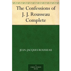 The Confessions of J. J. Rousseau - Complete [eBook]