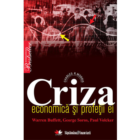 Criza Economică şi Profeţii Ei. Warren Buffett, George Soros, Paul Volcker [Copertă moale]
