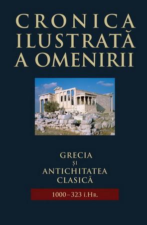 Cronica Ilustrată a Omenirii. Vol. 02. Grecia și Antichitatea Clasică