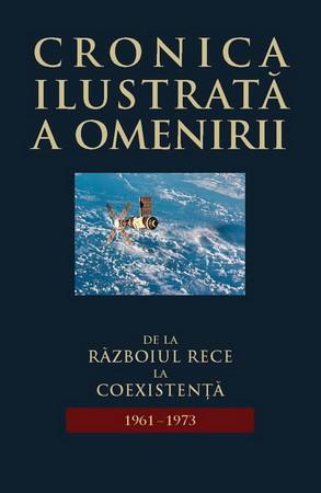 Cronica Ilustrată a Omenirii. Vol. 14. De la Războiul Rece la Coexistență (1961-1973)