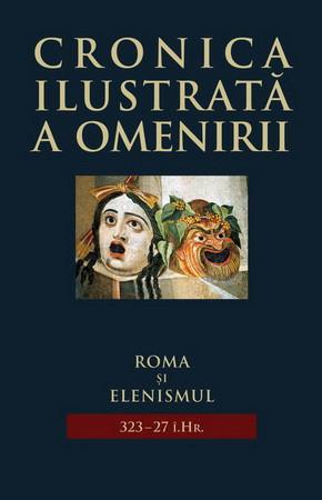 Cronica Ilustrată a Omenirii. Vol. 03. Roma și Elenismul