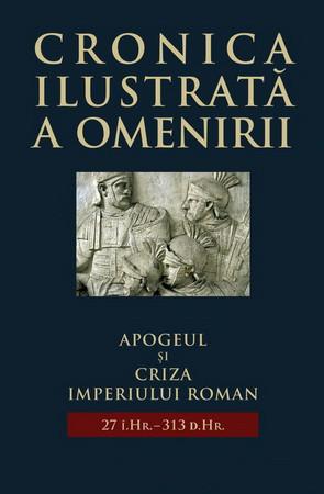 Cronica ilustrată a omenirii vol. 04. Apogeul și criza Imperiului Roman