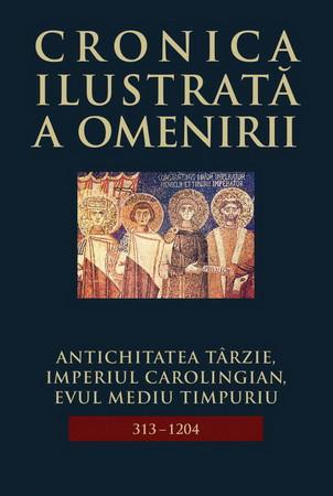 Cronica Ilustrată a Omenirii. Vol. 05. Antichitatea Târzie, Imperiul Carolingian, Evul Mediu Timpuriu