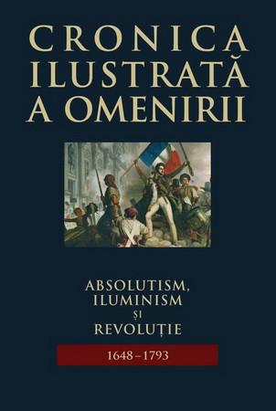 Cronica Ilustrată a Omenirii. Vol. 07. Absolutism, Iluminism și Revoluție