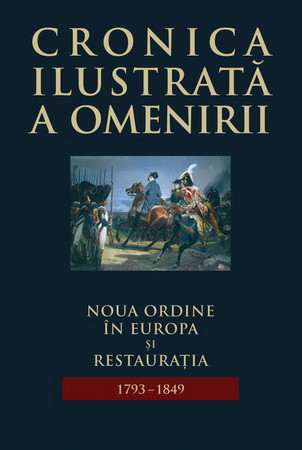 Cronica Ilustrată a Omenirii. Vol. 08. Noua Ordine în Europa și Restaurația (1793-1849)