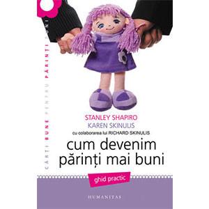 Cum Devenim Părinţi mai Buni. Ghid Practic. Ediţia 2012