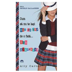 Fetele Gallagher. Vol 3. Cum să nu Te Lași Dus de Nas de o Fată... Sub Acoperire (Ediție de buzunar)