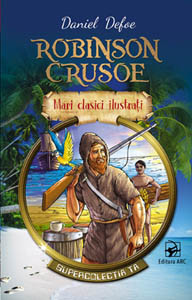 Robinson Crusoe. Mari Clasici Ilustrați