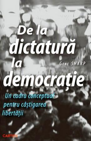 De la Dictatură la Democrație. Un cadru conceptual pentru câștigarea libertății