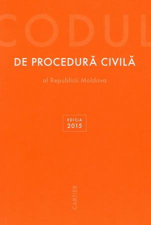 Codul de Procedură Civilă al Republicii Moldova. Ediția 2015