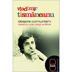 Despre Comunism. Destinul unei Religii Politice [Carte Electronică]
