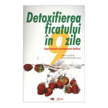 Detoxifierea Ficatului în 9 Zile. După Metoda Revoluţionară Holford. Ediţia a III-a
