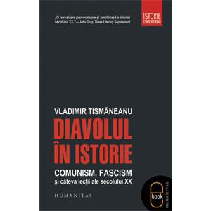 Diavolul în Istorie. Comunism, Fascism şi Câteva Lecţii ale Secolului XX [Carte Electronică]