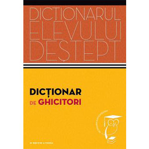 Dicționar de Ghicitori. Dicționarul Elevului Deștept