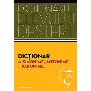 Dicţionar de Sinonime, Antonime şi Paronime. Dicționarul Elevului Deștept