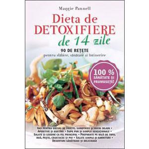Dieta de Detoxifiere de 14 zile. 90 de Reţete pentru Slăbire, Sănătate şi Întinerire