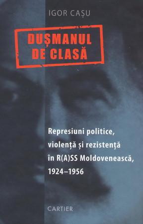 Dușmanul de Clasă. Represiuni politice, violență și rezistență în R(A)SS Moldovenească, 1924-1956