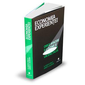 Economia Experienței. Orice Afacere e o Scenă şi tot ce faci e un Spectacol
