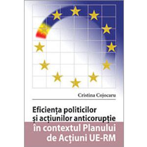 Eficienţa politicilor şi acţiunilor anticorupţie în contextul Planului de Acţiuni UE-RM [eBook]
