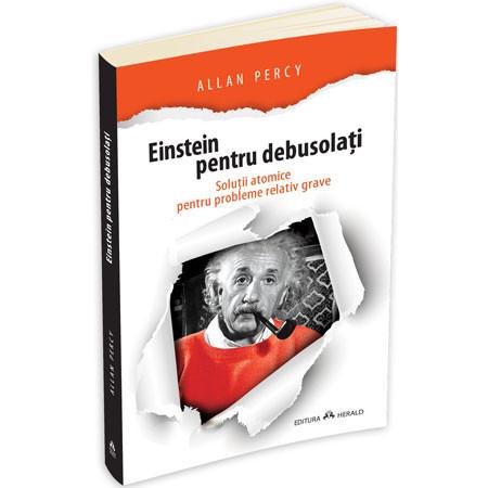 Einstein pentru Debusolați. Soluții Atomice pentru probleme Relativ Grave