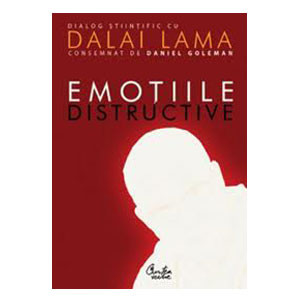 Emoţiile Distructive. Cum le Putem Depăşi? Dialog Știinţific cu Dalai Lama. Ediţia a II-a