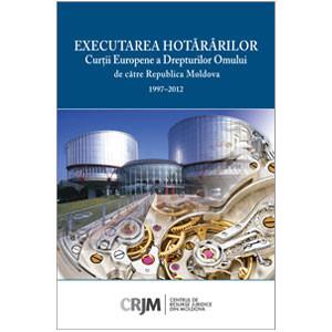 Executarea Hotărârilor Curţii Europene a Drepturilor Omului de către Republica Moldova [eBook]
