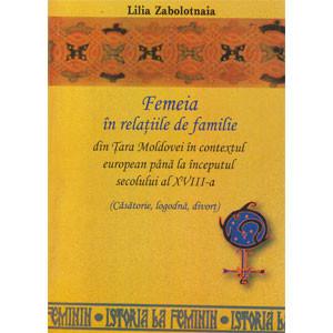 Femeia în Relațiile de Familie din Țara Moldovei în Contextul European până la Începutul sec. al XVIII-lea (Căsătorie, Logodnă, Divorț)