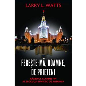 Ferește-mă, Doamne, de Prieteni. Războiul Clandestin al Blocului Sovietic cu România