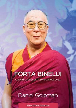 Forța binelui. Viziunea lui Dalai Lama pentru lumea de azi