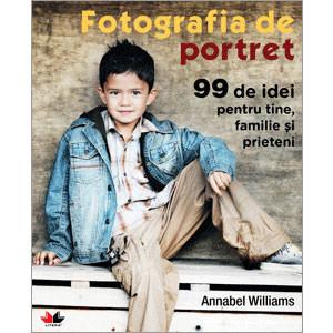 Fotografia de potret: 99 de idei pentru tine, familie și prieteni