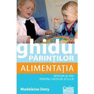 Ghidul Părinților. Alimentația. Sfaturi și Idei pentru Viața de Zi cu Zi