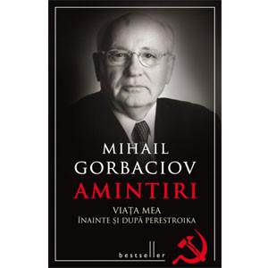 Amintiri. Viaţa mea Înainte şi după Perestroika