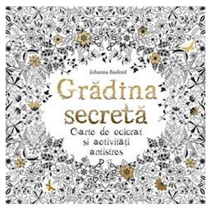 Grădina Secretă. Carte de Colorat şi Activităţi Antistres
