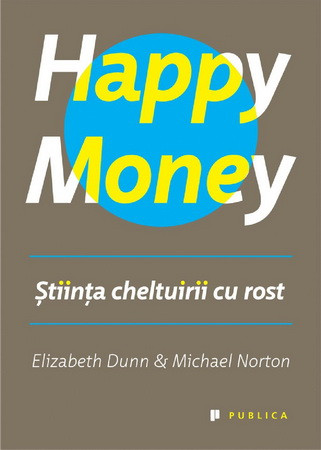 Happy Money. Ştiinţa cheltuirii cu rost