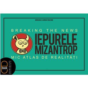 Iepurele Mizantrop – Breaking the News. Mic Atlas de Realităţi [Carte Electronică]