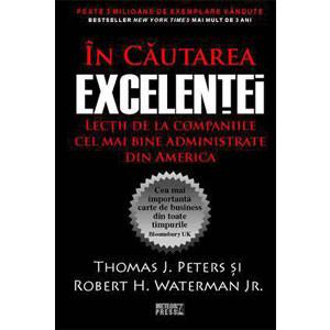 În Căutarea Excelenței. Lecții de la Companiile cel mai Bine Administrate din America
