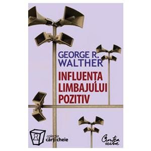 Influenţa Limbajului Pozitiv. Stăpâneşte Puterea Limbajului Pozitiv, Limbajul Succesului. Ediţia a II-a