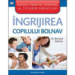 Îngrijirea Copilului Bolnav. Ghidul Practic Esențial al Tuturor Părinților
