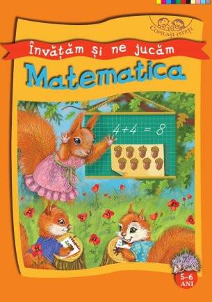 COPILAȘI ISTEȚI. Învățăm și ne jucăm. Matematica