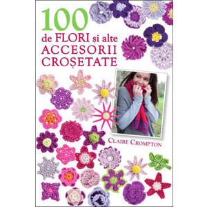 100 de Flori și alte Accesorii Croșetate