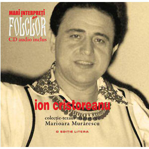 Ion Cristoreanu. Mari Interpreţi de Folclor. Vol. 5. Carte + CD
